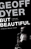 Geoff Dyer But Beautiful Cover Art