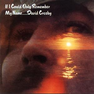 David Crosby If I Could Only Rember My Name